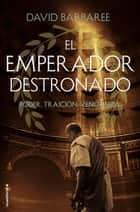 El emperador destronado - Poder. Traición. Venganza ebook by David Barbaree, Ana Herrera