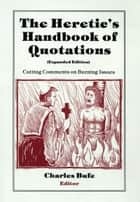 Heretic's Handbook of Quotations ebook by Charles Bufe