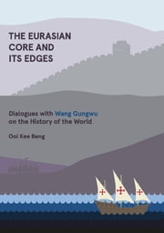 The Eurasian Core and Its Edges - Dialogues with Wang Gungwu on the History of the World ebook by Ooi Kee Beng