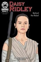 Daisy Ridley: Behind the Rebel - FilmStars Volume 2 ebook by Emily Pullman