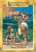 The Aztec Princess and the Warrior ebook by Nancy McKibbin