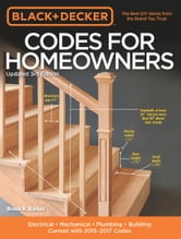Black & Decker Codes for Homeowners, Updated 3rd Edition - Electrical - Mechanical - Plumbing - Building - Current with 2015-2017 Codes ebook by Bruce A. Barker