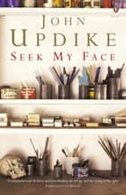 Seek My Face ebook by John Updike