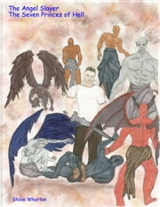 The Angel Slayer The Seven Princes of Hell ebook by Steve Wharton