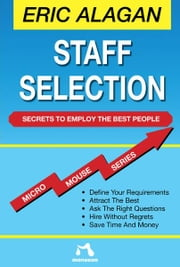 Staff Selection - Secrets to Employ the Best People ebook by Eric Alagan