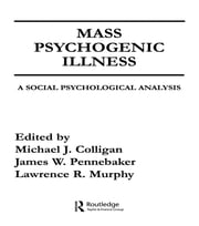 Mass Psychogenic Illness - A Social Psychological Analysis ebook by M. J. Colligan,J. W. Pennebaker,L. R. Murphy