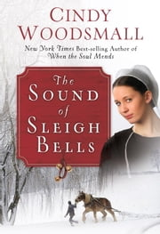 The Sound of Sleigh Bells - A Romance from the Heart of Amish Country ebook by Cindy Woodsmall