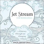 Jet Stream - A Journey Through our Changing Climate audiobook by Tim Woollings
