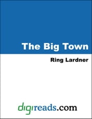 The Big Town ebook by Lardner, Ring