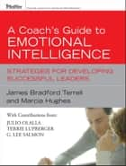 A Coach's Guide to Emotional Intelligence - Strategies for Developing Successful Leaders ebook by James Bradford Terrell, Marcia Hughes, Julio Olalla,...