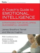 A Coach's Guide to Emotional Intelligence - Strategies for Developing Successful Leaders ebook by James Bradford Terrell,Marcia Hughes,Julio Olalla,Terrie Lupberger,G. Lee Salmon