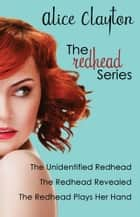 The Redhead Series - The Unidentified Redhead, The Redhead Revealed, The Redhead Plays Her Hand ebook by Alice Clayton