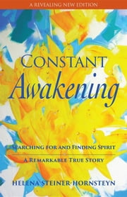 Constant Awakening - Searching for and Finding Spirit ebook by Helena Steiner.Hornsteyn,Nina Diamond