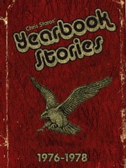 Yearbook Stories: 1976-1978 ebook by Chris Staros