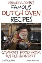 Grandpa John's Famous Dutch Oven Recipes ebook by John Davidson