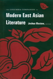 The Columbia Companion to Modern East Asian Literature ebook by Joshua S. Mostow,Kirk A. Denton,Ju-Chan Fulton,Sharalyn Orbaugh