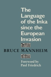 The Language of the Inka since the European Invasion ebook by Bruce Mannheim