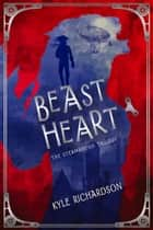 Beast Heart ebook by Kyle Richardson