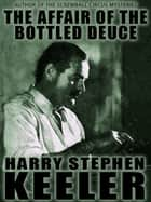The Affair of the Bottled Deuce ebook by Harry Stephen Keeler