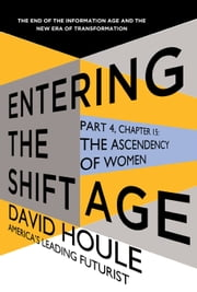 The Ascendency of Women (Entering the Shift Age, eBook 5) ebook by David Houle
