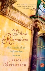 Without Reservations - The Travels of an Independent Woman ebook by Alice Steinbach