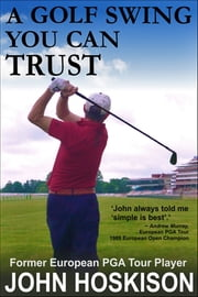 A Golf Swing You Can Trust ebook by John Hoskison