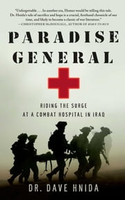 Paradise General - Riding the Surge at a Combat Hospital in Iraq ebook by Dr. Dave Hnida