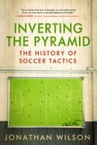 Inverting The Pyramid ebook by Jonathan Wilson