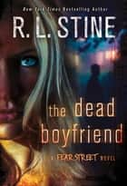The Dead Boyfriend - A Fear Street Novel ebook by R. L. Stine