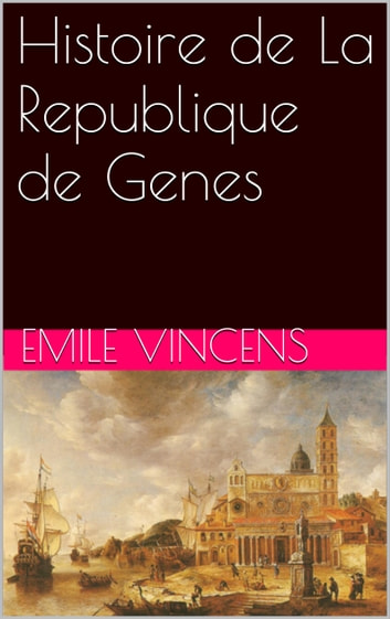 Histoire de La Republique de Genes ebook by Emile Vincens