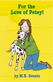 For the Love of Petey! - For the Love of Petey ebook by Mary Beth Dennis
