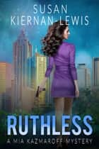 Ruthless - Book 6 of the Mia Kazmaroff Mysteries ebook by Susan Kiernan-Lewis