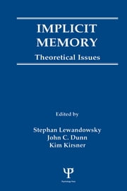 Implicit Memory - Theoretical Issues ebook by Stephan Lewandowsky,John C. Dunn,Kim Kirsner