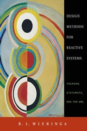 Design Methods for Reactive Systems: Yourdon, Statemate, and the UML ebook by Wieringa, R. J.