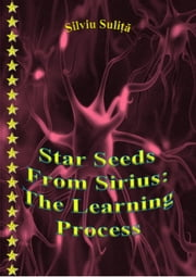 Star Seeds From Sirius: The Learning Process ebook by Silviu Suliță