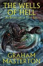 The Wells of Hell ebook by Graham Masterton