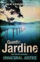 Unnatural Justice (Oz Blackstone series, Book 7) - Deadly revenge stalks the pages of this gripping mystery ebook by Quintin Jardine
