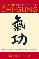 A Complete Guide to Chi-Gung: Harnessing the Power of the Universe ebook by Daniel P. Reid