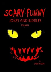 Scary Funny Jokes and Riddles for Kids ebook by Christy Davis