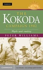 The Kokoda Campaign 1942 - Myth and Reality ebook by Peter Williams
