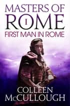 The First Man in Rome ebook by Colleen McCullough