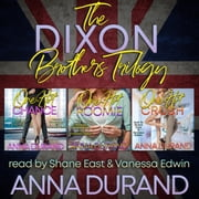 The Dixon Brothers Trilogy - Hot Brits, Books 1-3 audiobook by Anna Durand