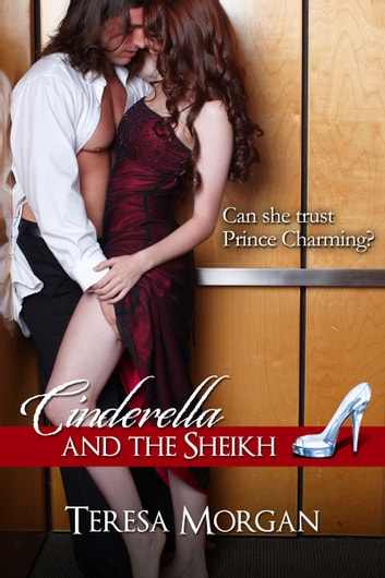 Cinderella And The Sheikh (Hot contemporary romance) ebook by Teresa Morgan