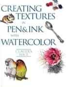 Creating Textures in Pen & Ink with Watercolor ebook by Claudia Nice