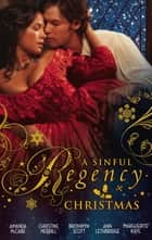 A Sinful Regency Christmas: One Wicked Christmas / Virgin Unwrapped / An Illicit Indiscretion / A Rake for Christmas / Spellbound & Seduced ebook by Amanda McCabe, Christine Merrill, Bronwyn Scott,...