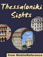 Thessaloniki Sights: a travel guide to the top 30 attractions Thessaloniki, Greece (Mobi Sights) ebook by MobileReference