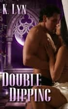 Double Dipping ebook by K. Lyn