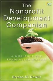 The Nonprofit Development Companion - A Workbook for Fundraising Success ebook by Brydon M. DeWitt