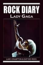 Rock Diary: Lady Gaga eBook by Dafydd Rees, Luke Crampton