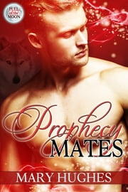 Prophecy Mates ebook by Mary Hughes